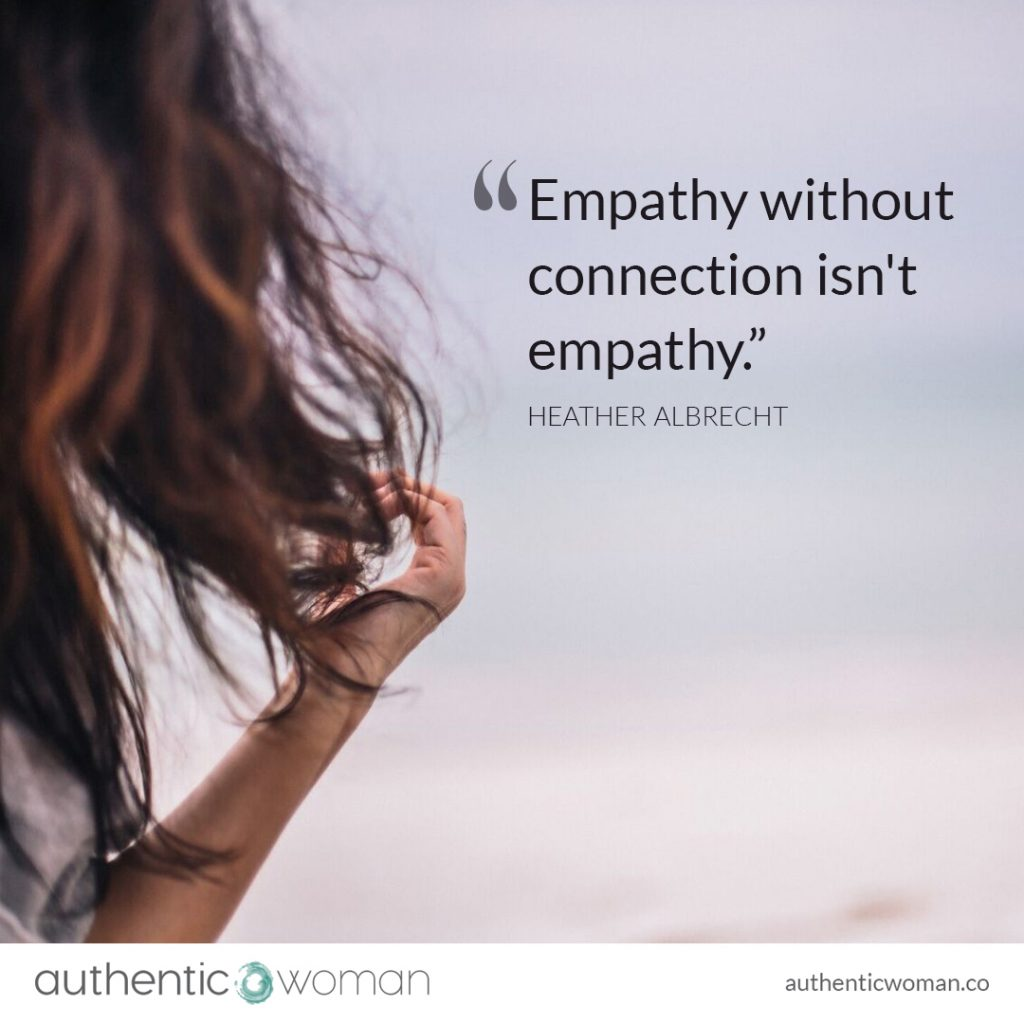 Empathy without connection isn't empathy