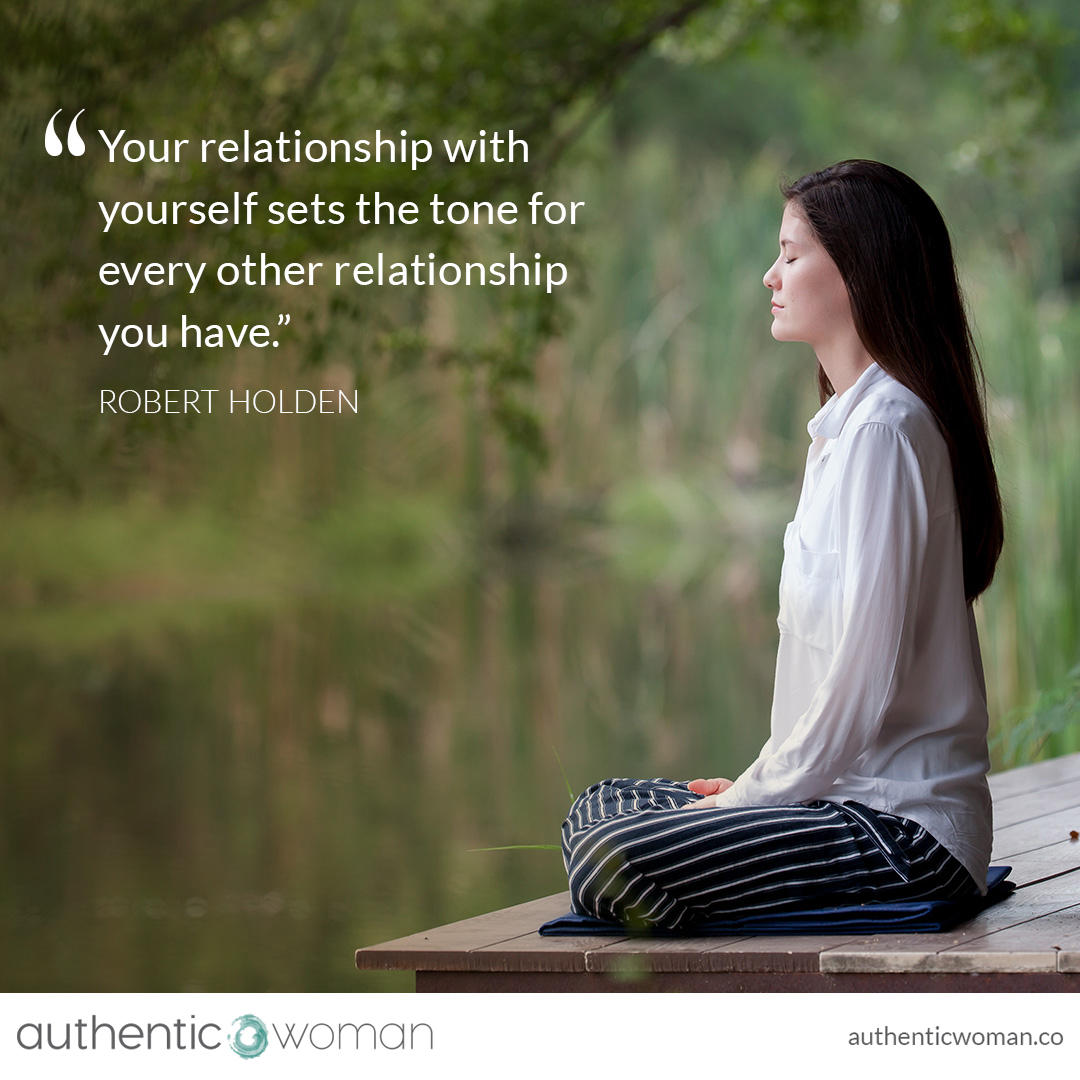 Your relationship with yourself sets the tone for every other relationship  you have | Authentic Woman